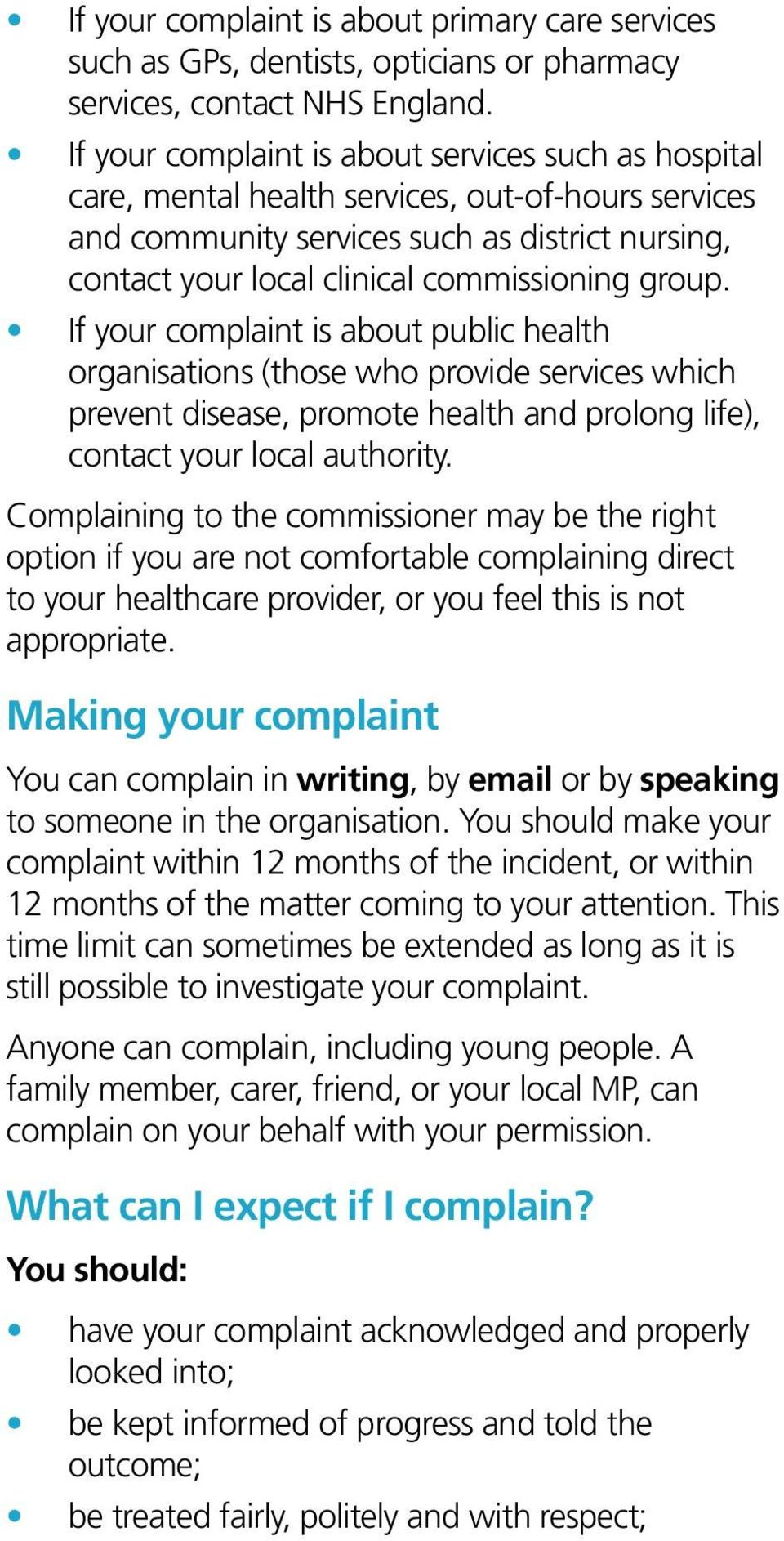 group. If your complaint is about public health organisations (those who provide services which prevent disease, promote health and prolong life), contact your local authority.