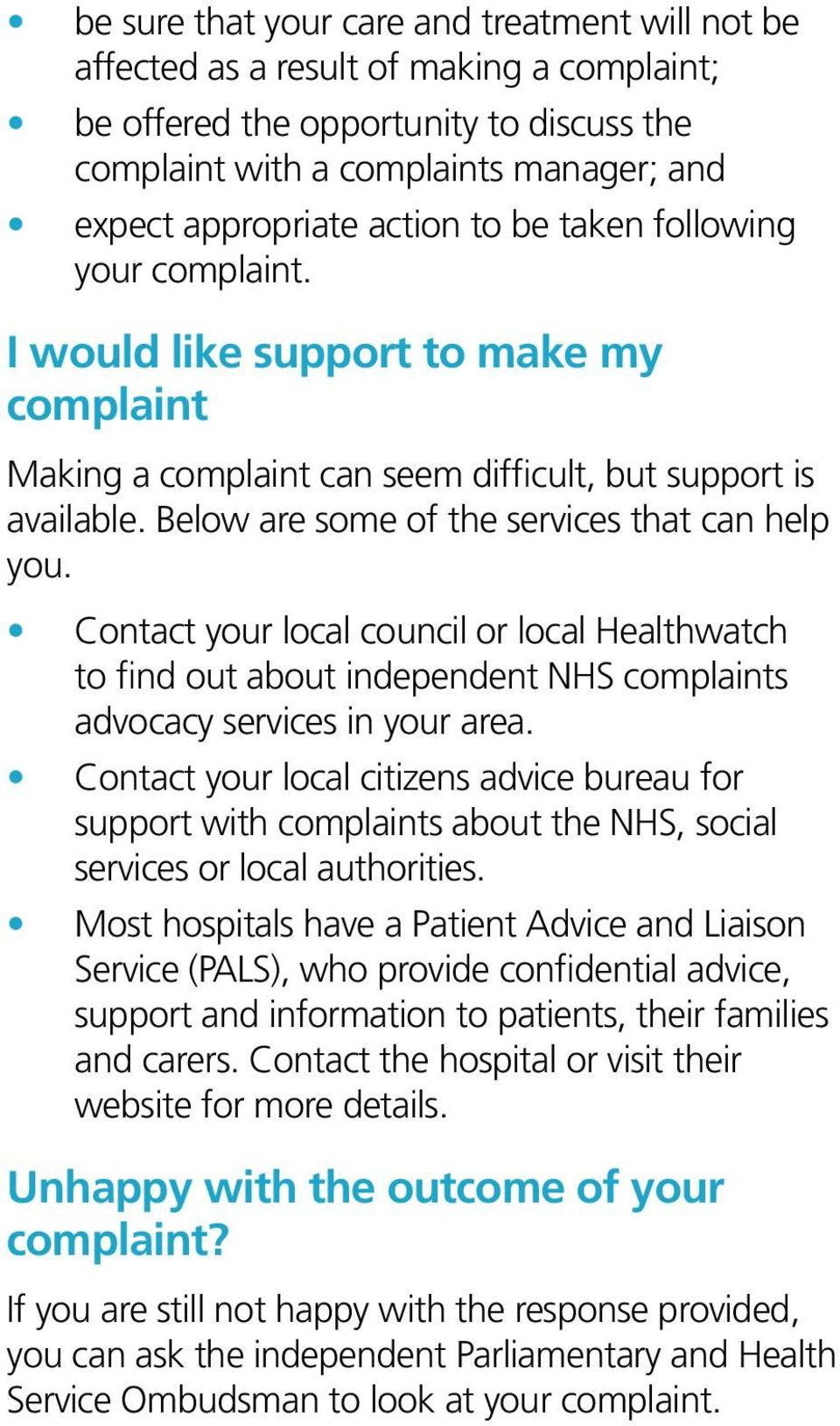 Below are some of the services that can help you. Contact your local council or local Healthwatch to find out about independent NHS complaints advocacy services in your area.