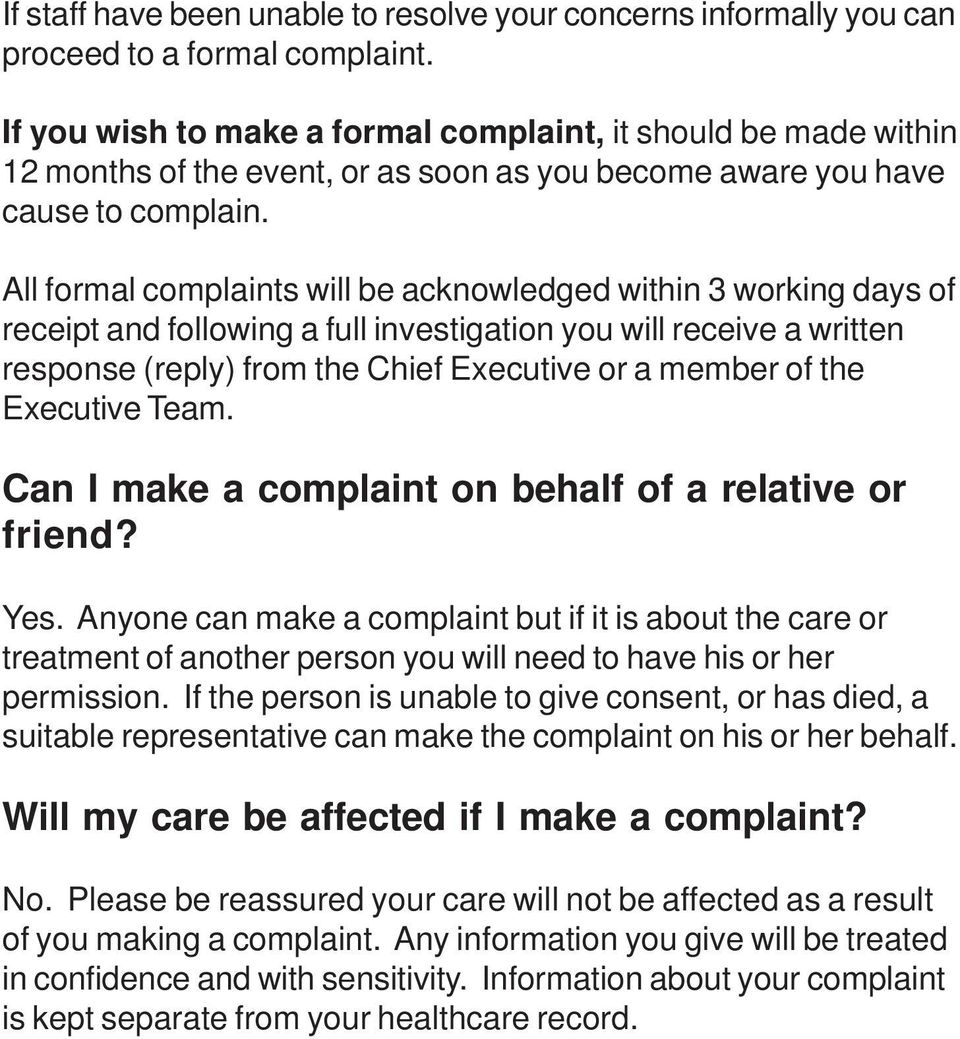 All formal complaints will be acknowledged within 3 working days of receipt and following a full investigation you will receive a written response (reply) from the Chief Executive or a member of the