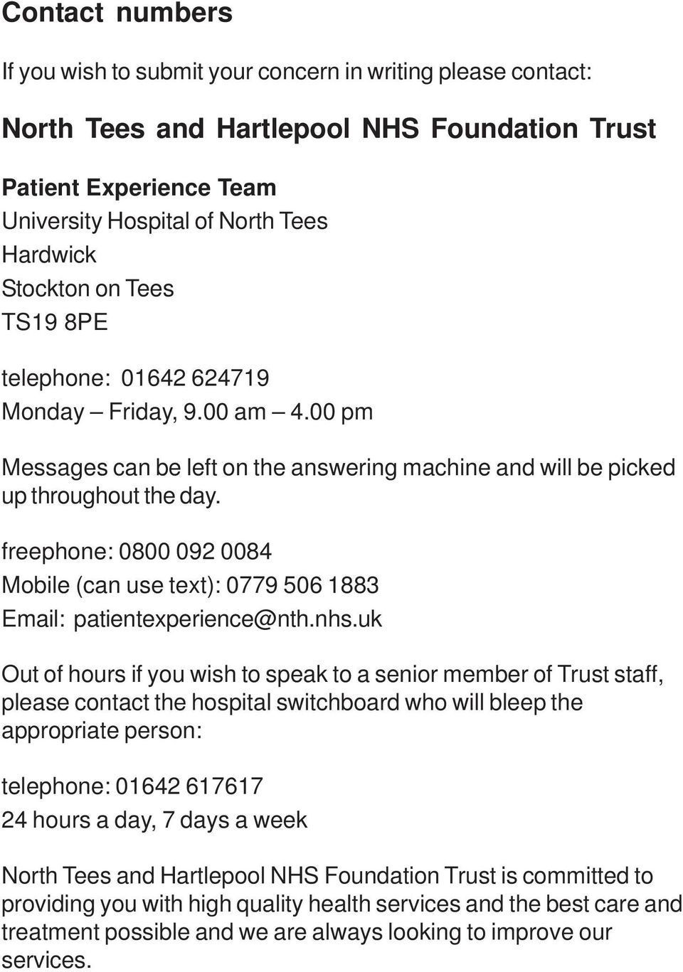 freephone: 0800 092 0084 Mobile (can use text): 0779 506 1883 Email: patientexperience@nth.nhs.