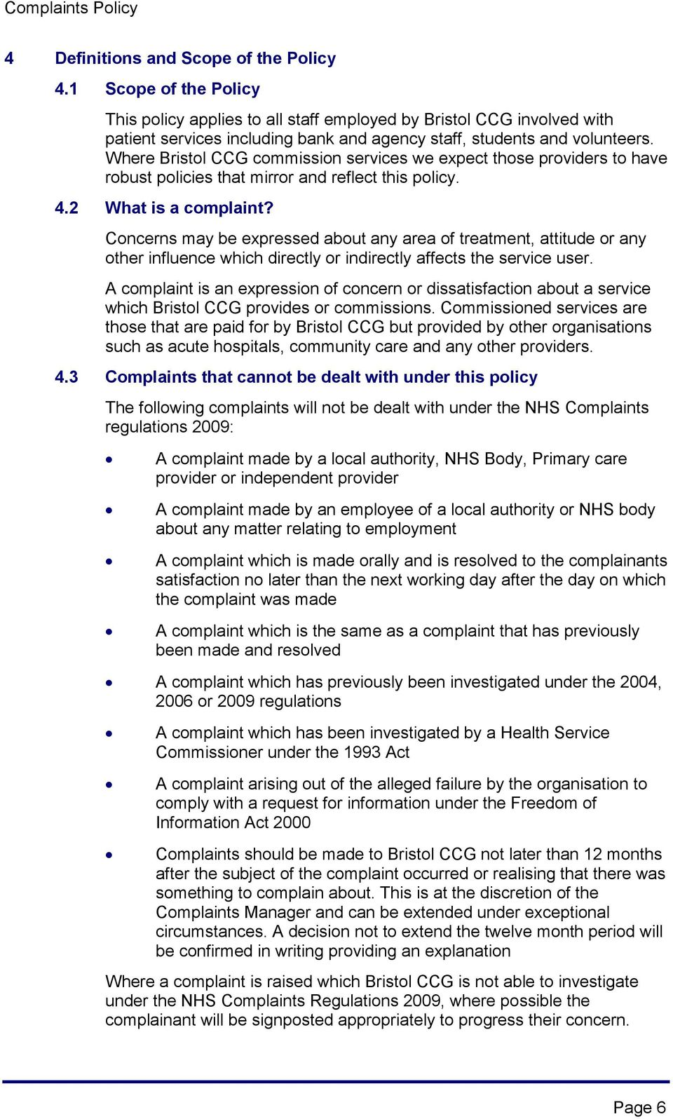 Where Bristol CCG commission services we expect those providers to have robust policies that mirror and reflect this policy. 4.2 What is a complaint?
