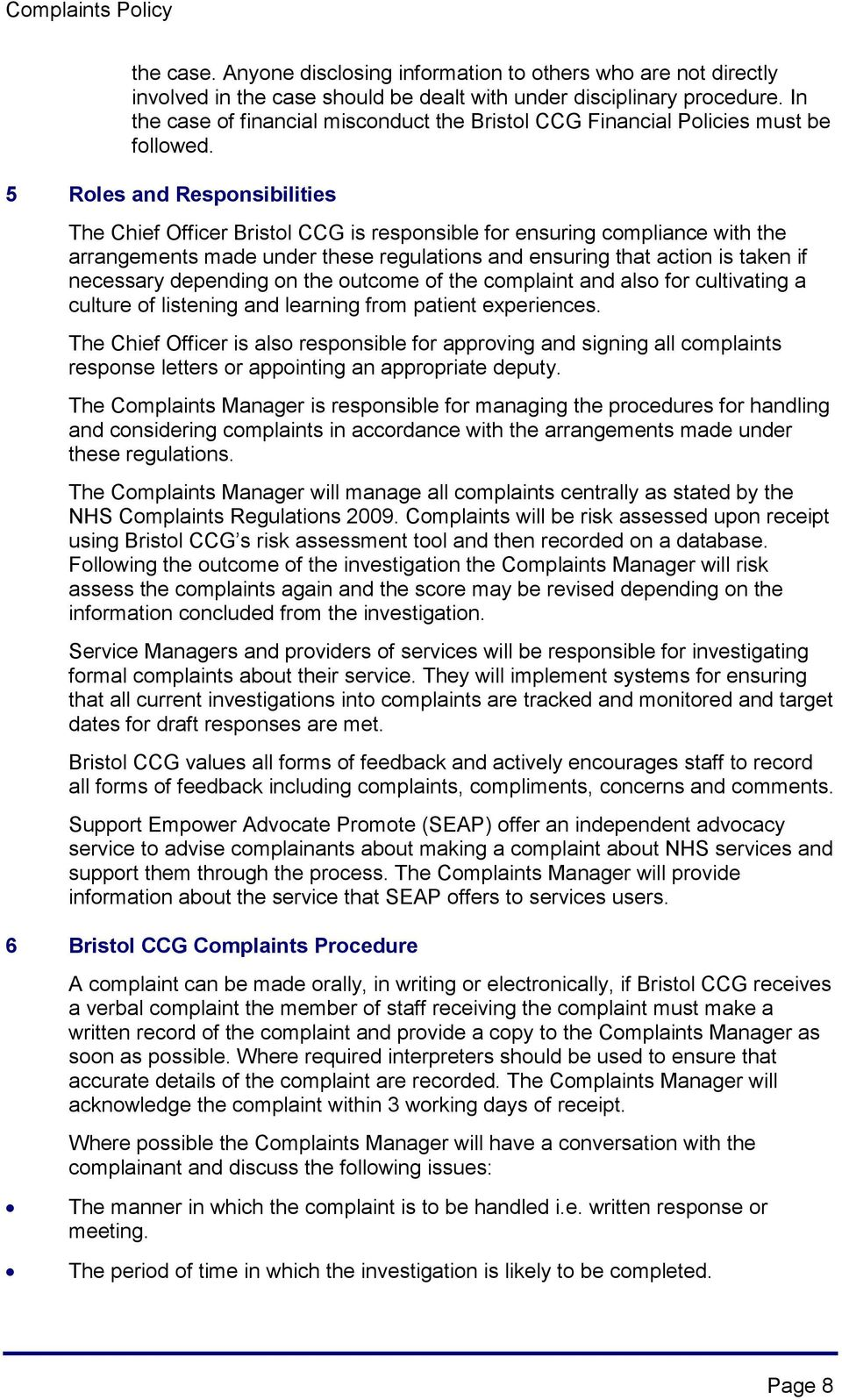 5 Roles and Responsibilities The Chief Officer Bristol CCG is responsible for ensuring compliance with the arrangements made under these regulations and ensuring that action is taken if necessary