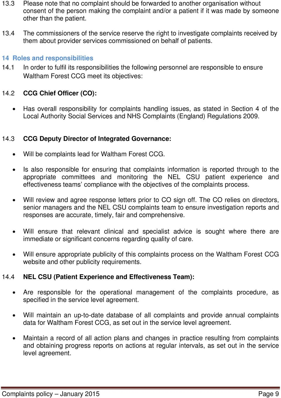 1 In order to fulfil its responsibilities the following personnel are responsible to ensure Waltham Forest CCG meet its objectives: 14.