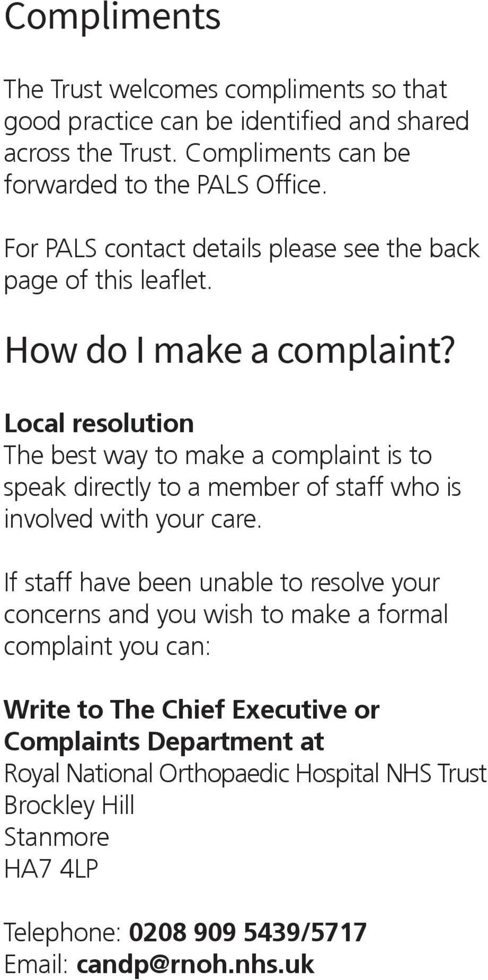Local resolution The best way to make a complaint is to speak directly to a member of staff who is involved with your care.