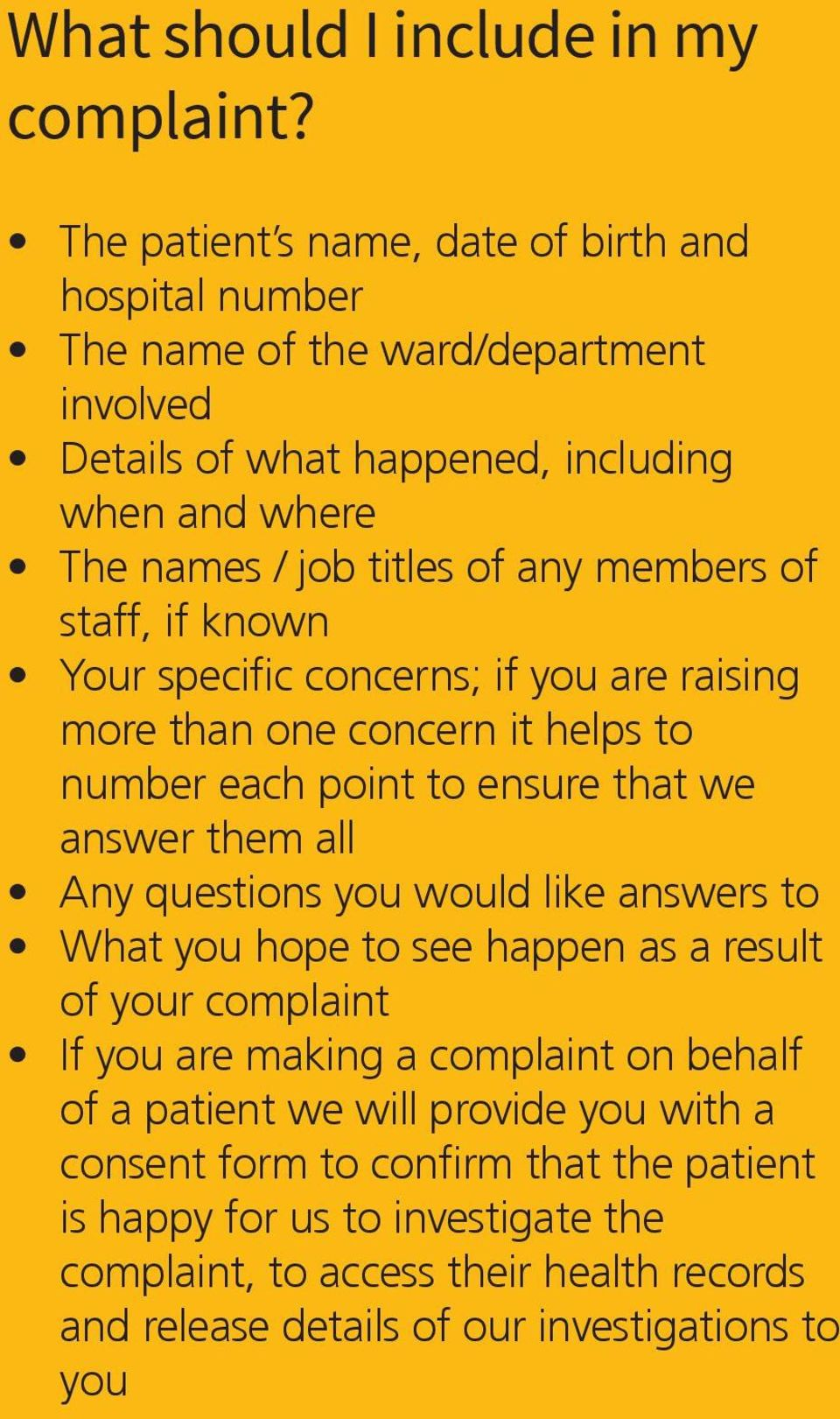 members of staff, if known Your specific concerns; if you are raising more than one concern it helps to number each point to ensure that we answer them all Any questions you