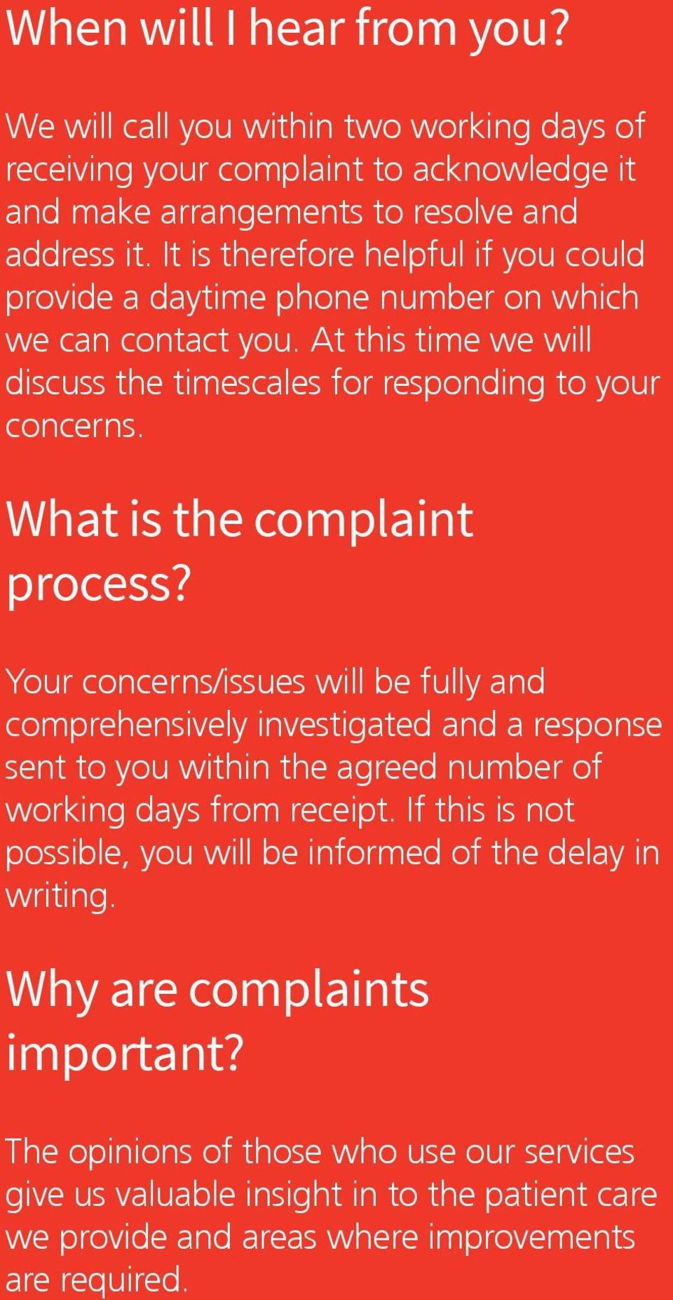What is the complaint process? Your concerns/issues will be fully and comprehensively investigated and a response sent to you within the agreed number of working days from receipt.