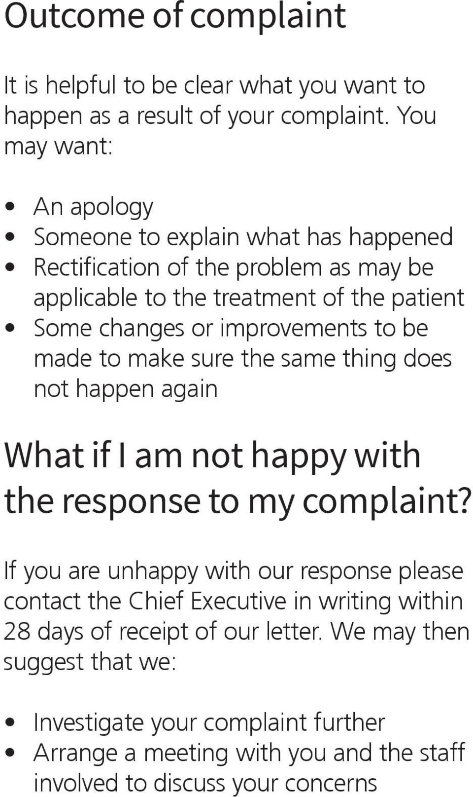 improvements to be made to make sure the same thing does not happen again What if I am not happy with the response to my complaint?