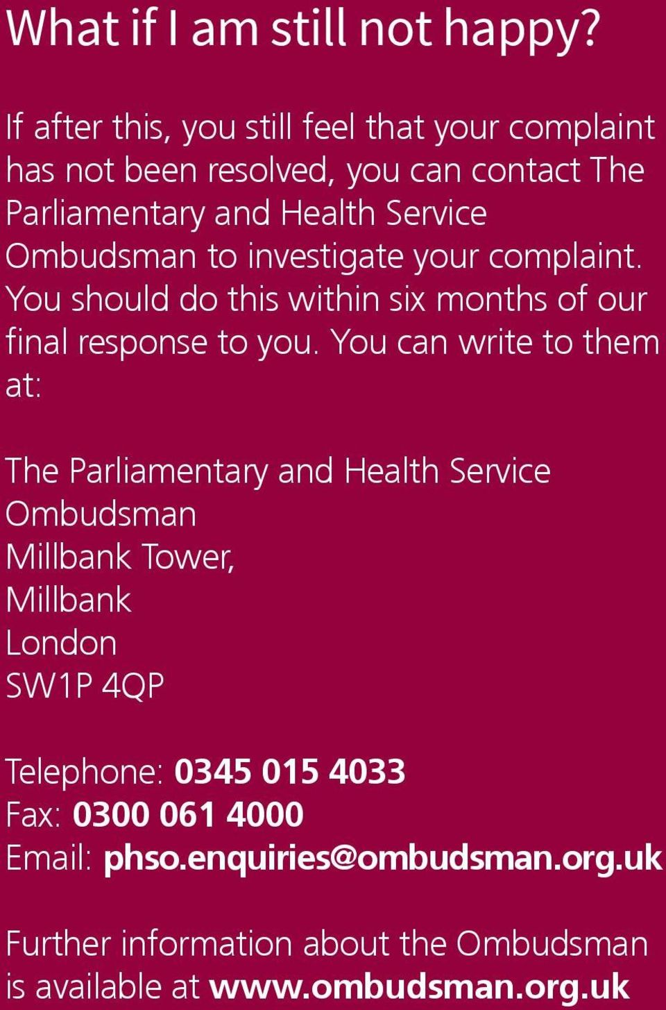 Ombudsman to investigate your complaint. You should do this within six months of our final response to you.