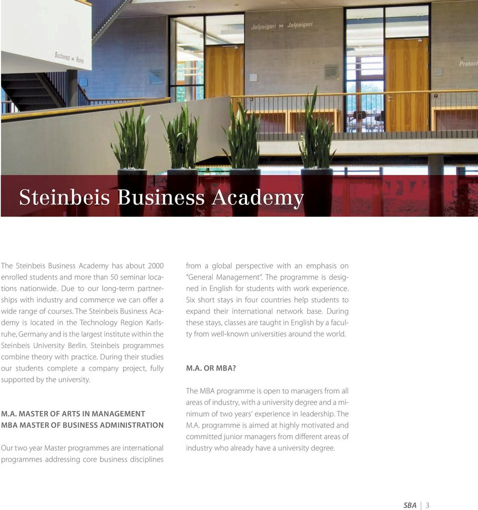 The Steinbeis Business Academy is located in the Technology Region Karlsruhe, Germany and is the largest institute within the Steinbeis University Berlin.