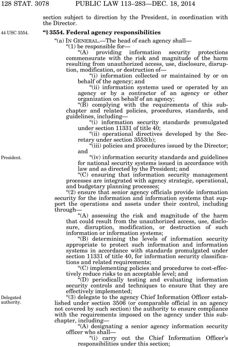disclosure, disruption, modification, or destruction of (i) information collected or maintained by or on behalf of the agency; (ii) information systems used or operated by an agency or by a