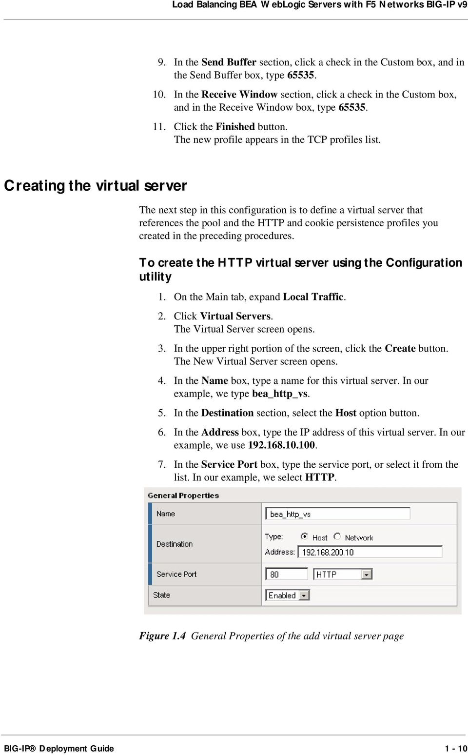 Creating the virtual server The next step in this configuration is to define a virtual server that references the pool and the HTTP and cookie persistence profiles you created in the preceding