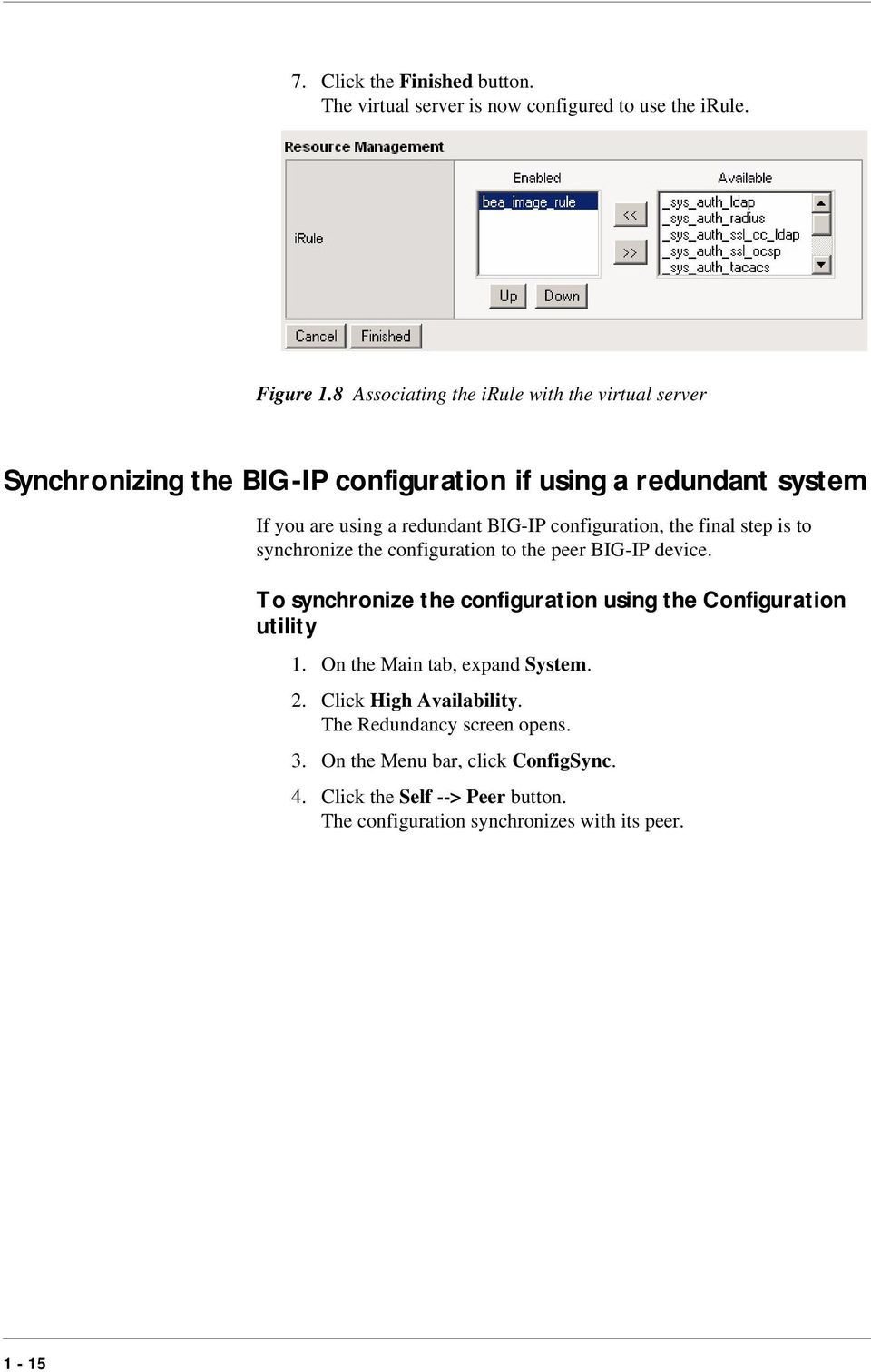 configuration, the final step is to synchronize the configuration to the peer BIG-IP device.