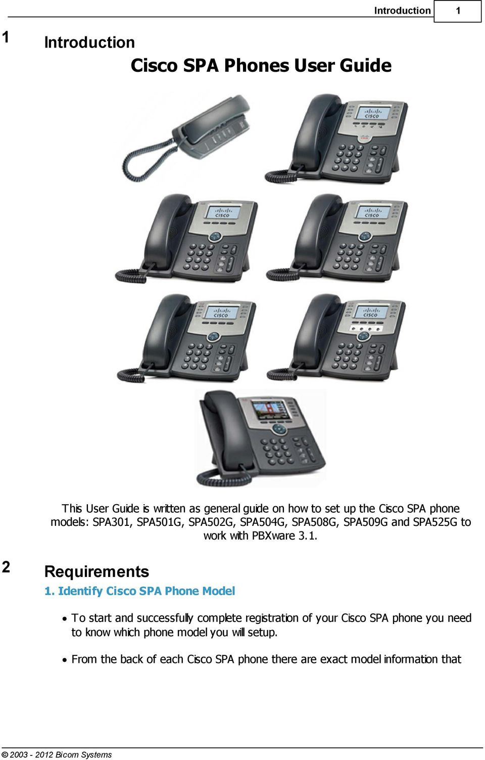 Identify Cisco SPA Phone Model To start and successfully complete registration of your Cisco SPA phone you need to