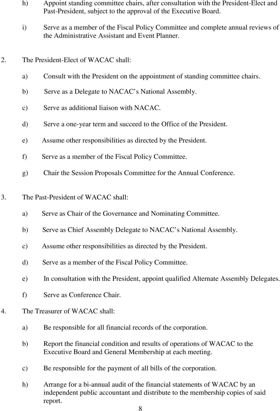 The President-Elect of WACAC shall: a) Consult with the President on the appointment of standing committee chairs. b) Serve as a Delegate to NACAC s National Assembly.