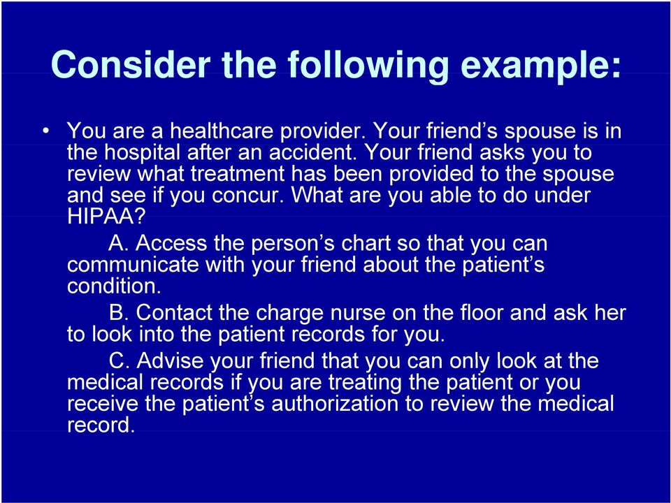Access the person s chart so that you can communicate with your friend about the patient s condition. B.