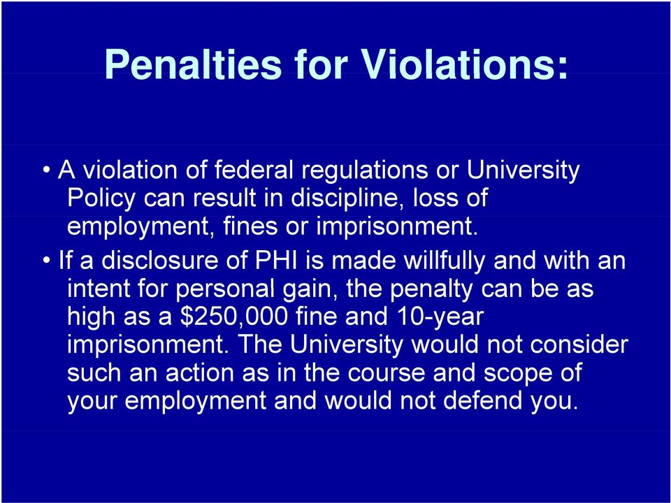 i If a disclosure of PHI is made willfully and with an intent for personal gain, the penalty can be as