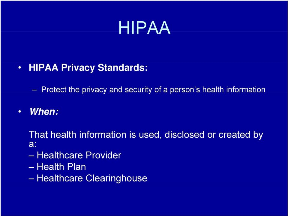 health information is used, disclosed or created by a: