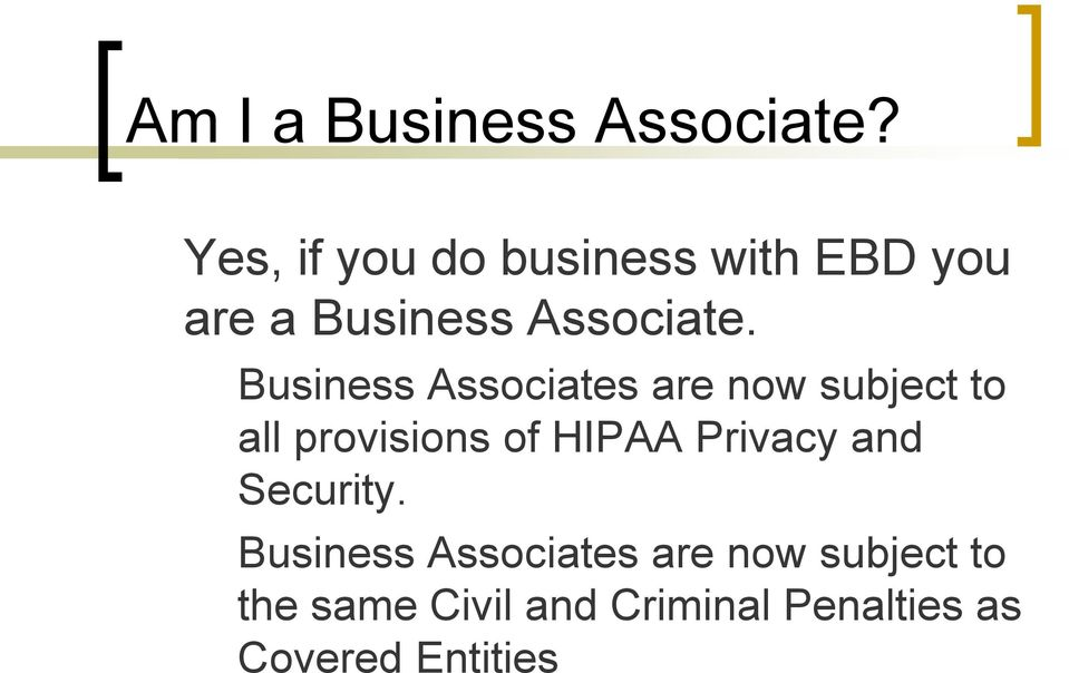 Business Associates are now subject to all provisions of HIPAA