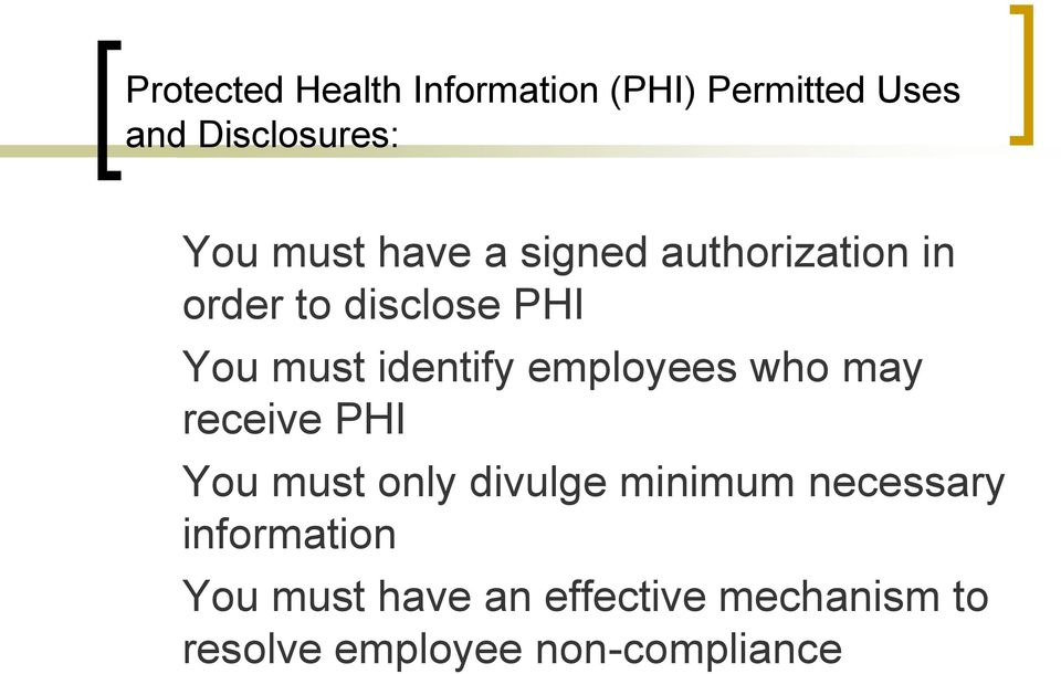 identify employees who may receive PHI You must only divulge minimum