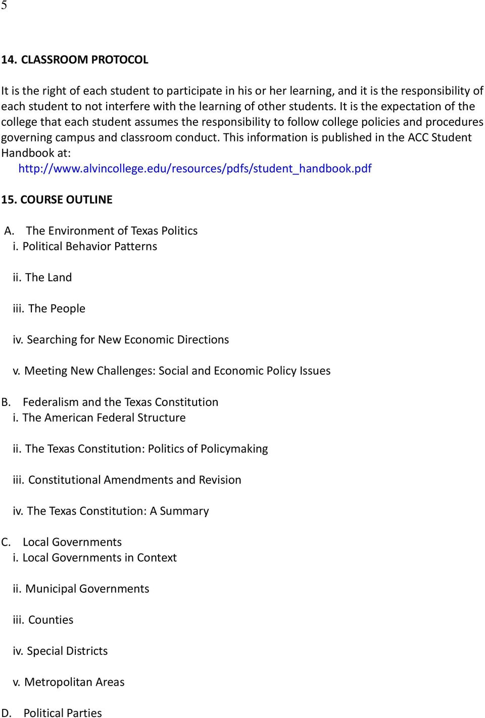 This information is published in the ACC Student Handbook at: http://www.alvincollege.edu/resources/pdfs/student_handbook.pdf 15. COURSE OUTLINE A. The Environment of Texas Politics i.