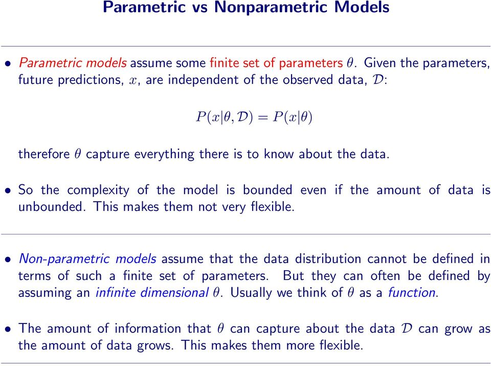 So the complexity of the model is bounded even if the amount of data is unbounded. This makes them not very flexible.