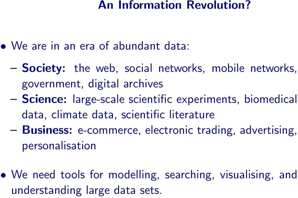 digital archives Science: large-scale scientific experiments, biomedical data, climate data,