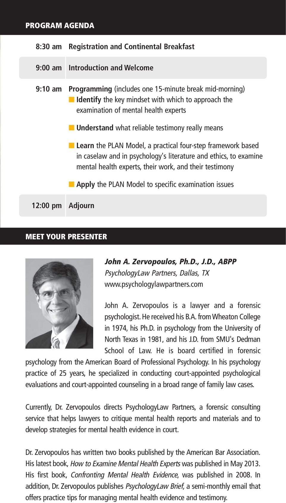 and ethics, to examine mental health experts, their work, and their testimony Apply the PLAN Model to specific examination issues 12:00 pm Adjourn MEET YOUR PRESENTER John A. Zervopoulos, Ph.D.