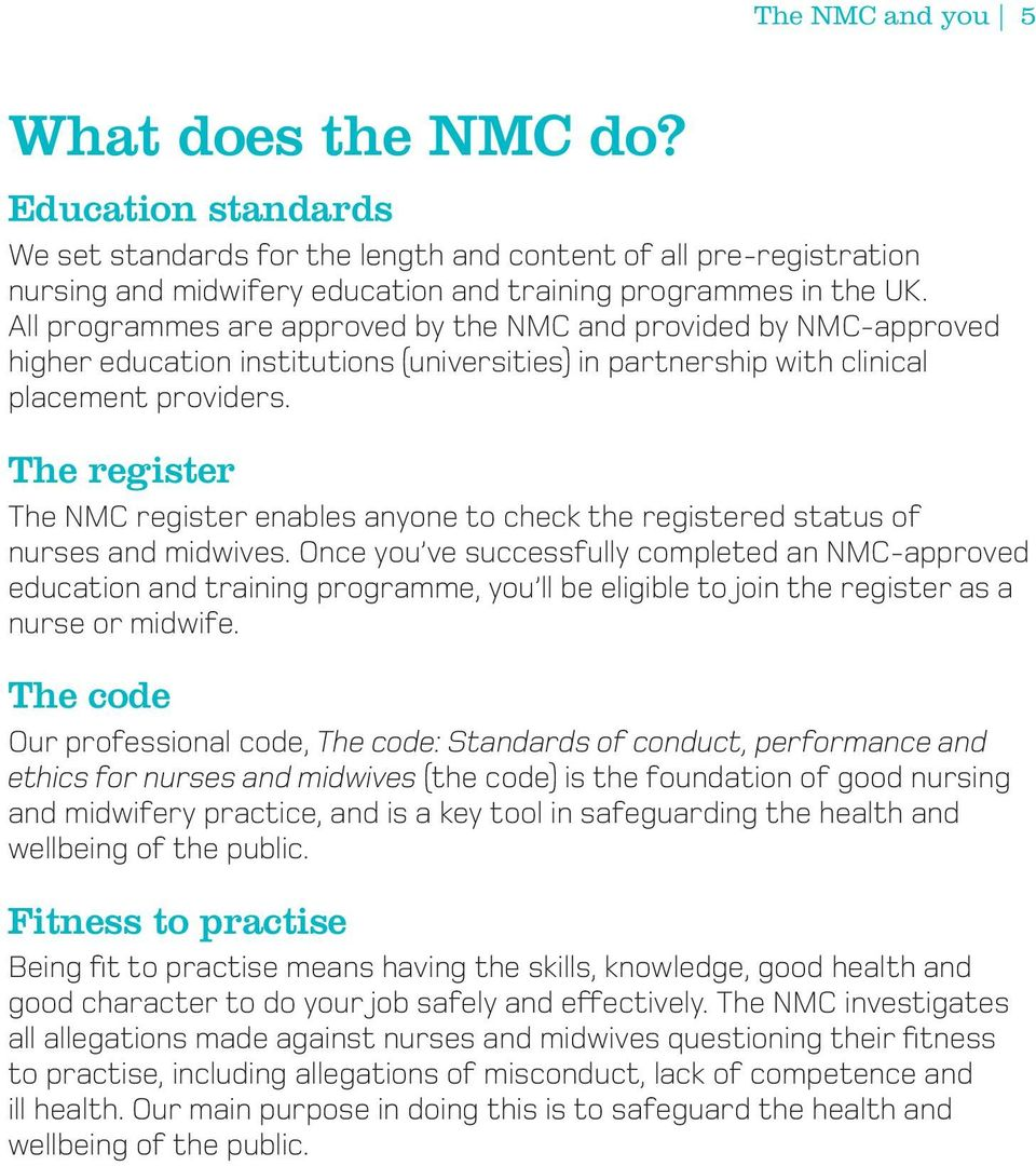The register The NMC register enables anyone to check the registered status of nurses and midwives.