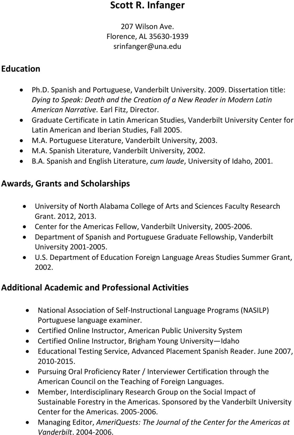 Graduate Certificate in Latin American Studies, Vanderbilt University Center for Latin American and Iberian Studies, Fall 2005. M.A. Portuguese Literature, Vanderbilt University, 2003. M.A. Spanish Literature, Vanderbilt University, 2002.