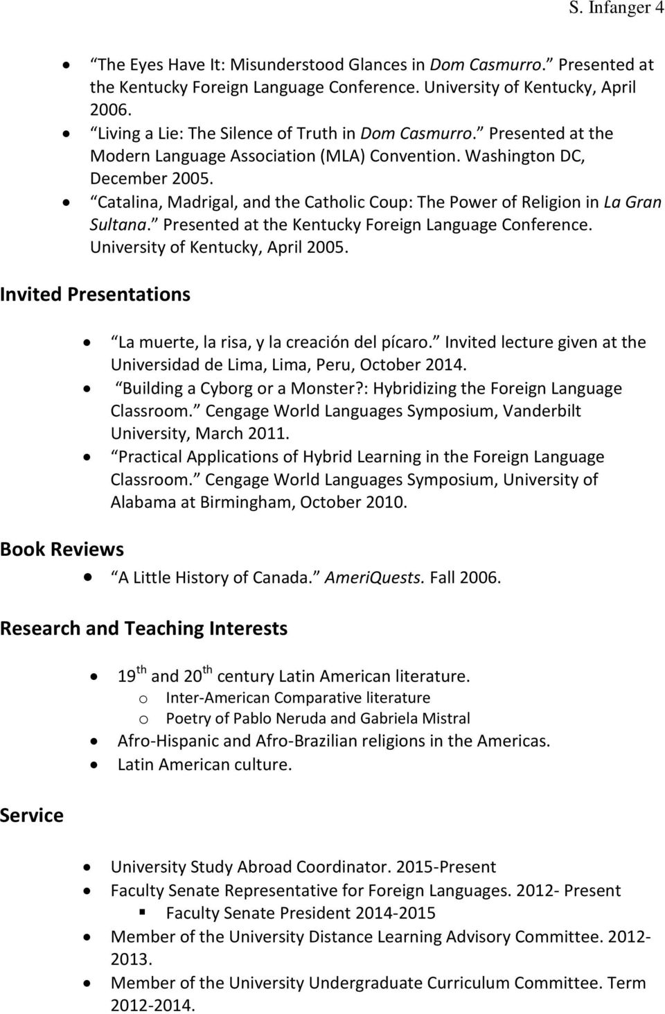 Catalina, Madrigal, and the Catholic Coup: The Power of Religion in La Gran Sultana. Presented at the Kentucky Foreign Language Conference. University of Kentucky, April 2005.
