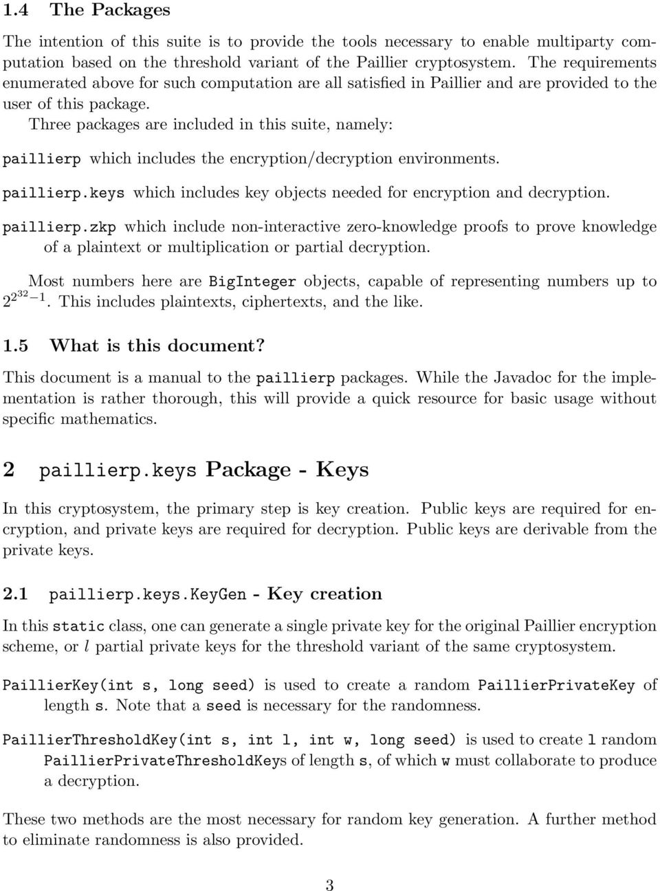 Three packages are included in this suite, namely: paillierp which includes the encryption/decryption environments. paillierp.keys which includes key objects needed for encryption and decryption.