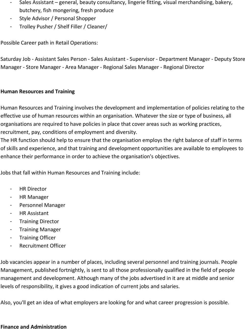 Sales Manager Regional Director Human Resources and Training Human Resources and Training involves the development and implementation of policies relating to the effective use of human resources