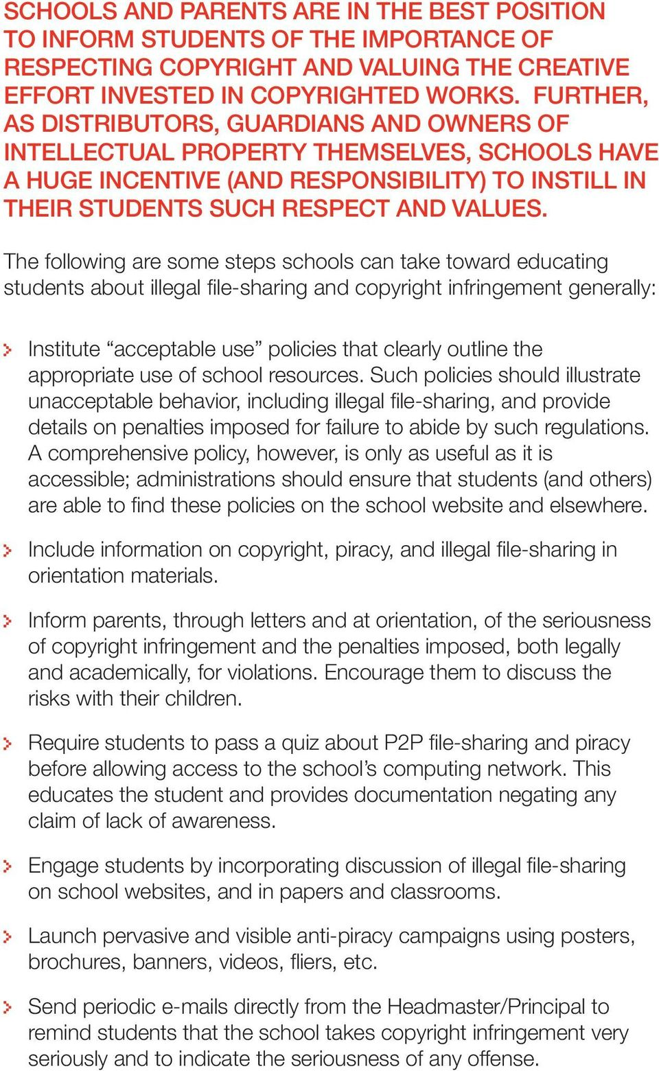 The following are some steps schools can take toward educating students about illegal fi le-sharing and copyright infringement generally: Institute acceptable use policies that clearly outline the