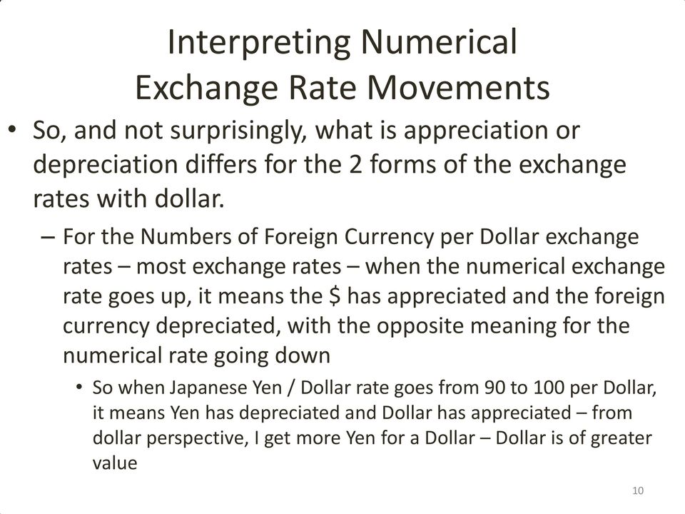 For the Numbers of Foreign Currency per Dollar exchange rates most exchange rates when the numerical exchange rate goes up, it means the $ has appreciated