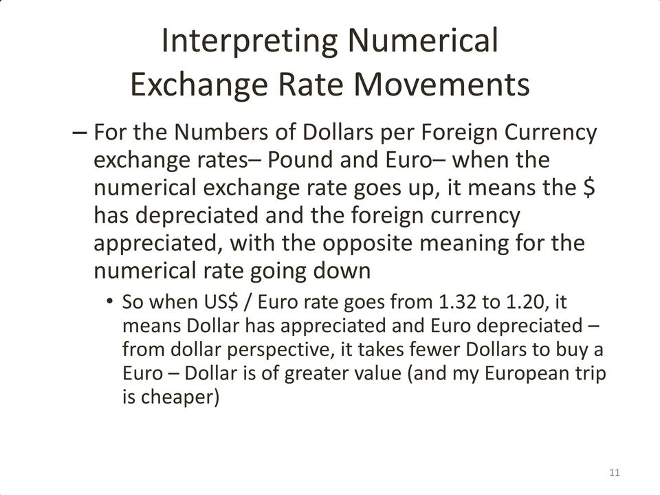 meaning for the numerical rate going down So when US$ / Euro rate goes from 1.32 to 1.