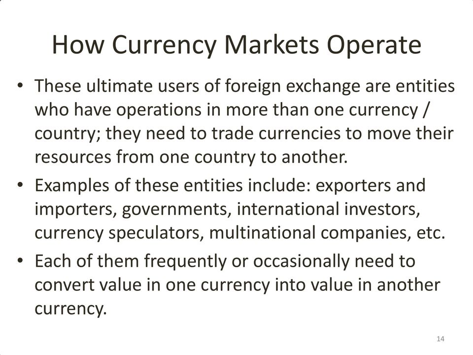 Examples of these entities include: exporters and importers, governments, international investors, currency speculators,