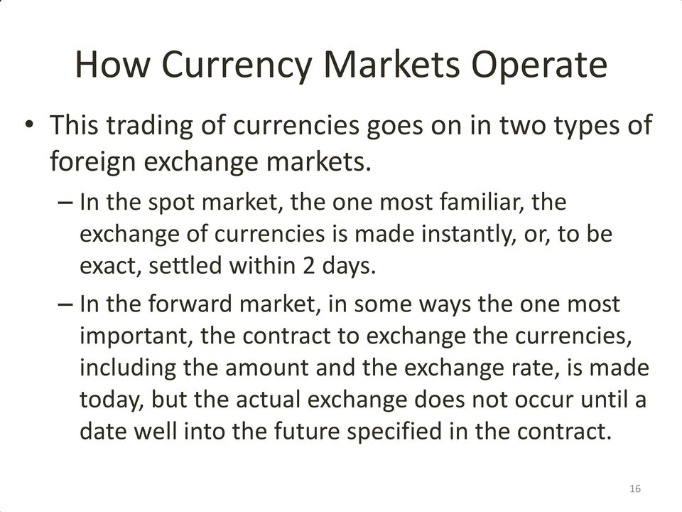 days. In the forward market, in some ways the one most important, the contract to exchange the currencies, including the