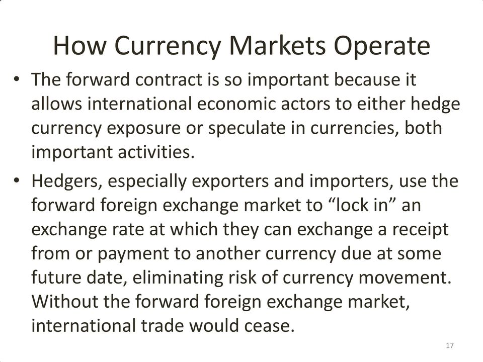Hedgers, especially exporters and importers, use the forward foreign exchange market to lock in an exchange rate at which they can