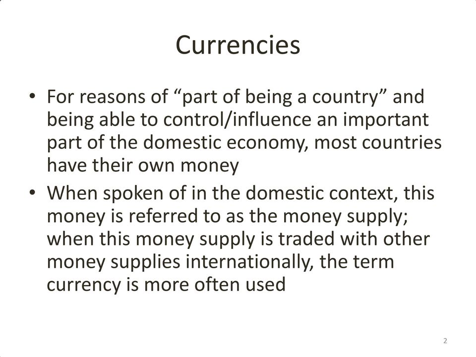 in the domestic context, this money is referred to as the money supply; when this money
