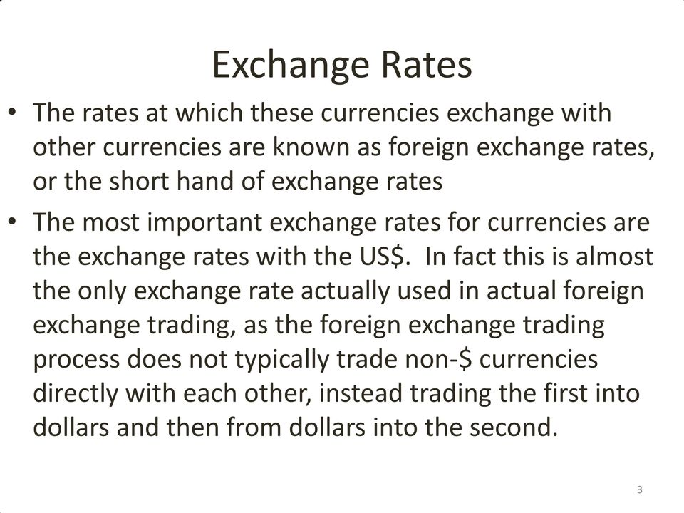 In fact this is almost the only exchange rate actually used in actual foreign exchange trading, as the foreign exchange trading