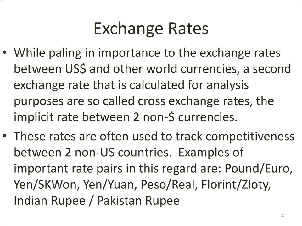 non-$ currencies. These rates are often used to track competitiveness between 2 non-us countries.