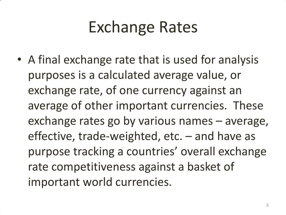 These exchange rates go by various names average, effective, trade-weighted, etc.