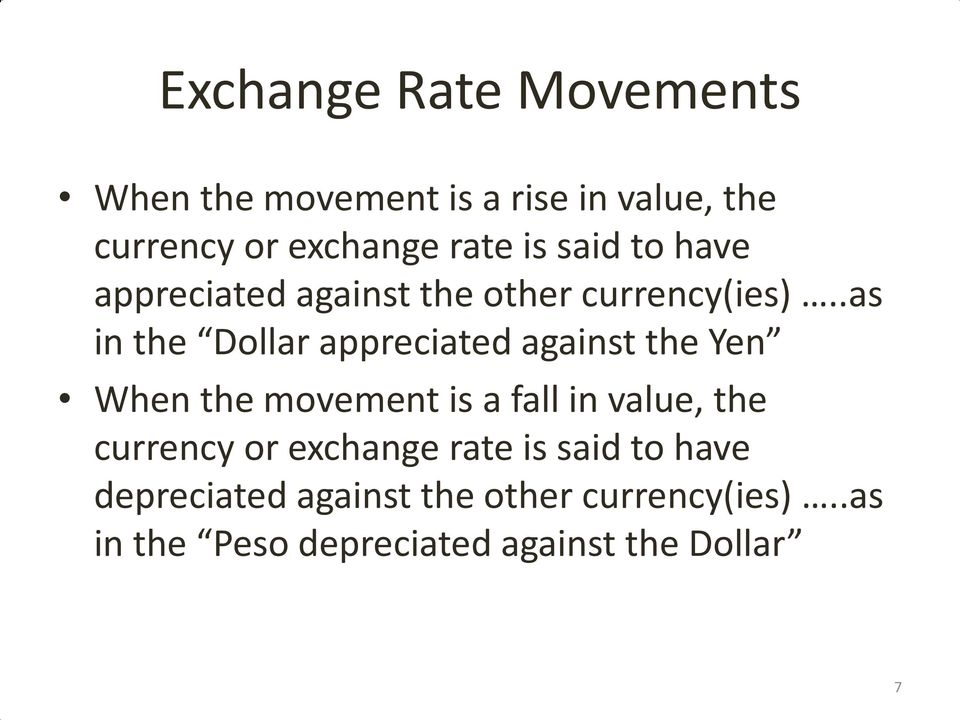 .as in the Dollar appreciated against the Yen When the movement is a fall in value, the