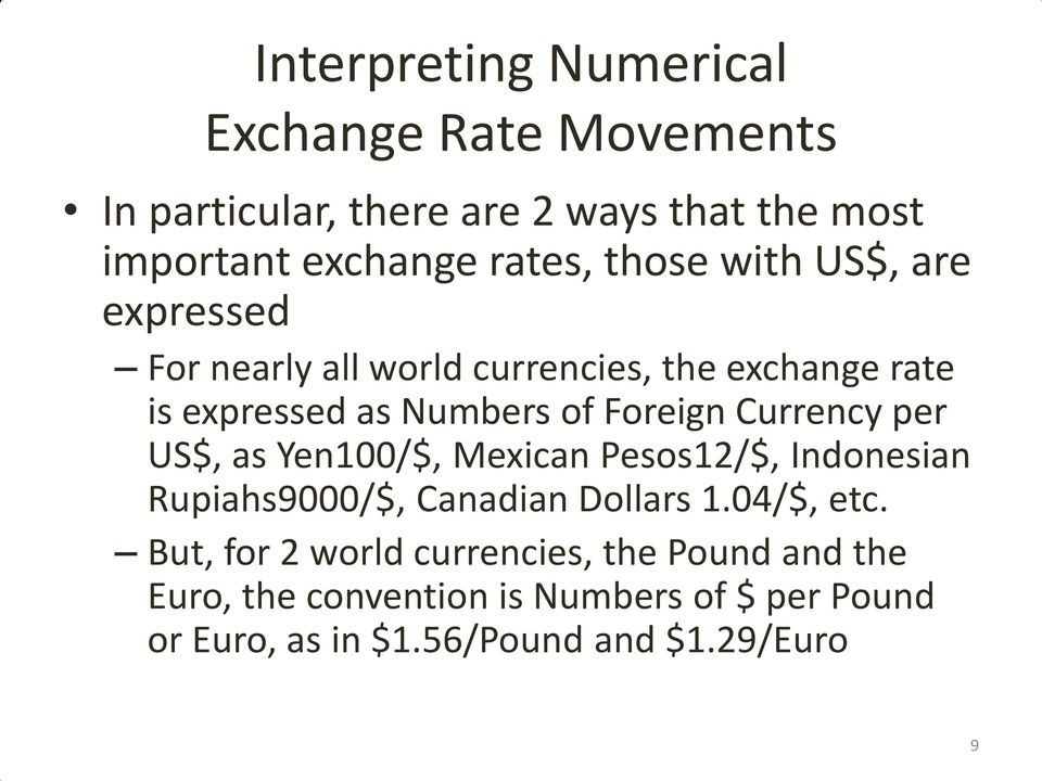 Currency per US$, as Yen100/$, Mexican Pesos12/$, Indonesian Rupiahs9000/$, Canadian Dollars 1.04/$, etc.