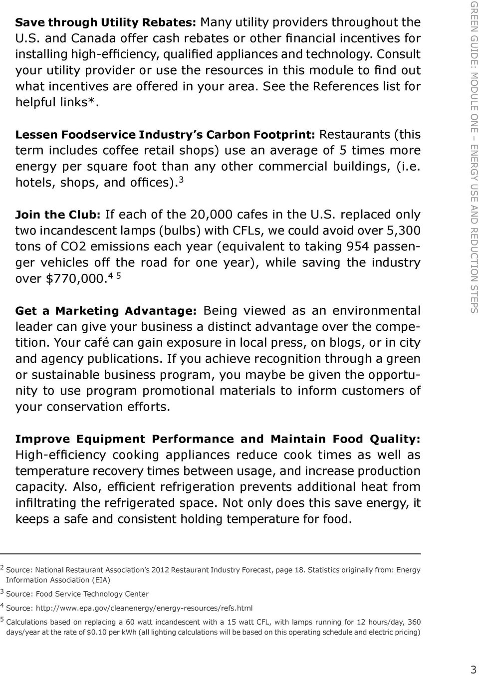 Lessen Foodservice Industry s Carbon Footprint: Restaurants (this term includes coffee retail shops) use an average of 5 times more energy per square foot than any other commercial buildings, (i.e. hotels, shops, and offices).