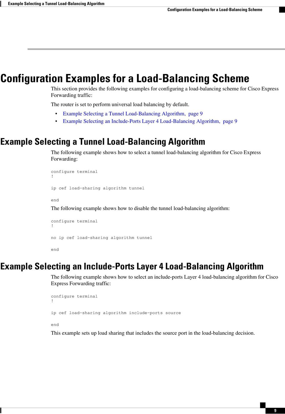Example Selecting a Tunnel Load-Balancing Algorithm, page 9 Example Selecting an Include-Ports Layer 4 Load-Balancing Algorithm, page 9 Example Selecting a Tunnel Load-Balancing Algorithm The