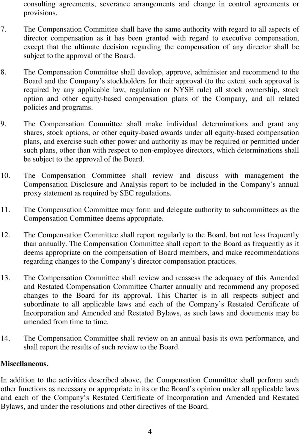 decision regarding the compensation of any director shall be subject to the approval of the Board. 8.