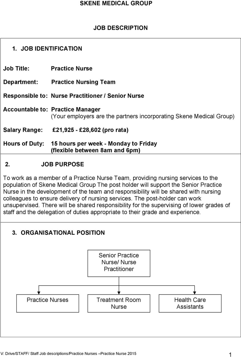 incorporating Skene Medical Group) Salary Range: 21,925-28,602 (pro rata) Hours of Duty: 15 hours per week - Monday to Friday (flexible between 8am and 6pm) 2.