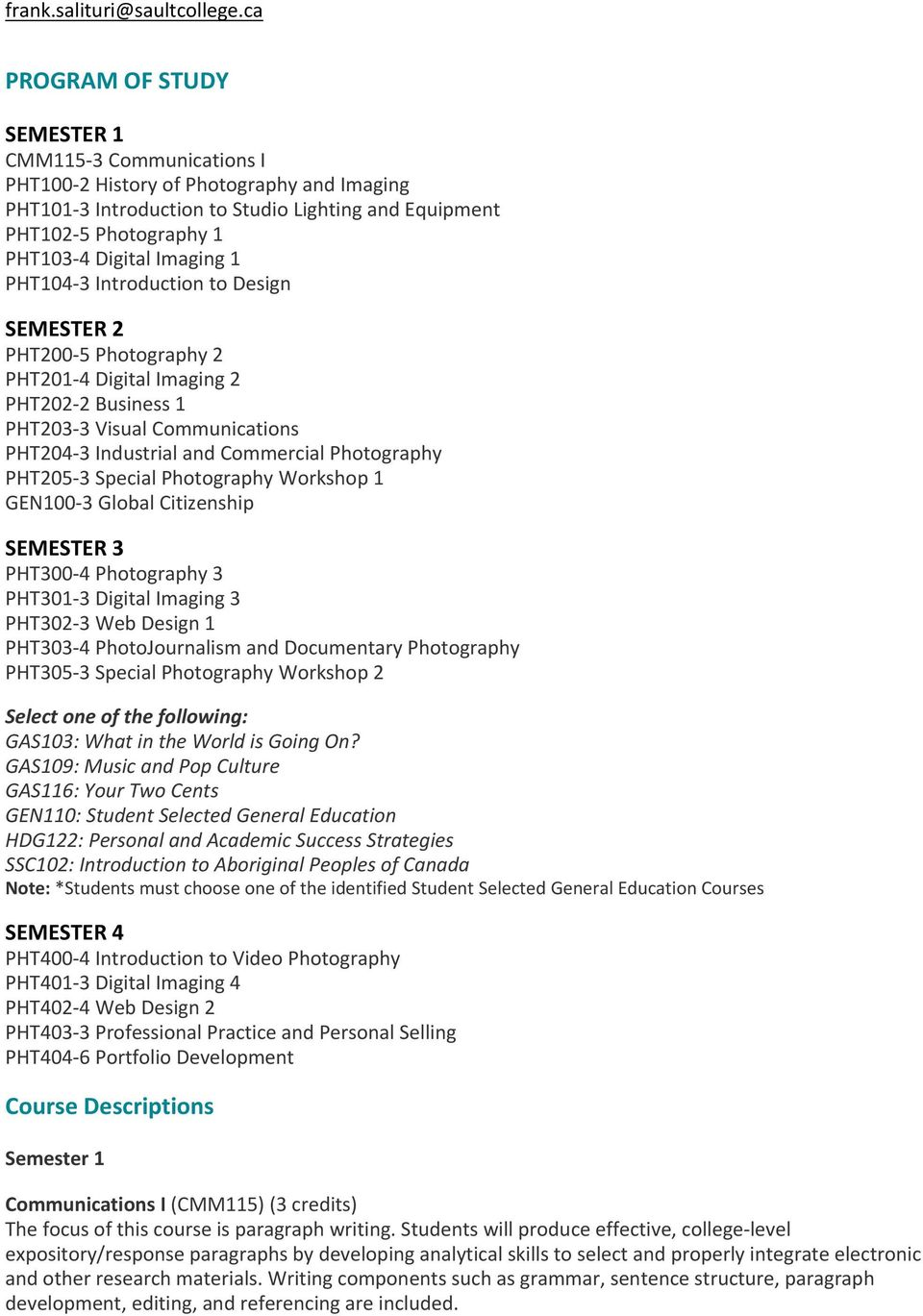 Imaging 1 PHT104-3 Introduction to Design SEMESTER 2 PHT200-5 Photography 2 PHT201-4 Digital Imaging 2 PHT202-2 Business 1 PHT203-3 Visual Communications PHT204-3 Industrial and Commercial