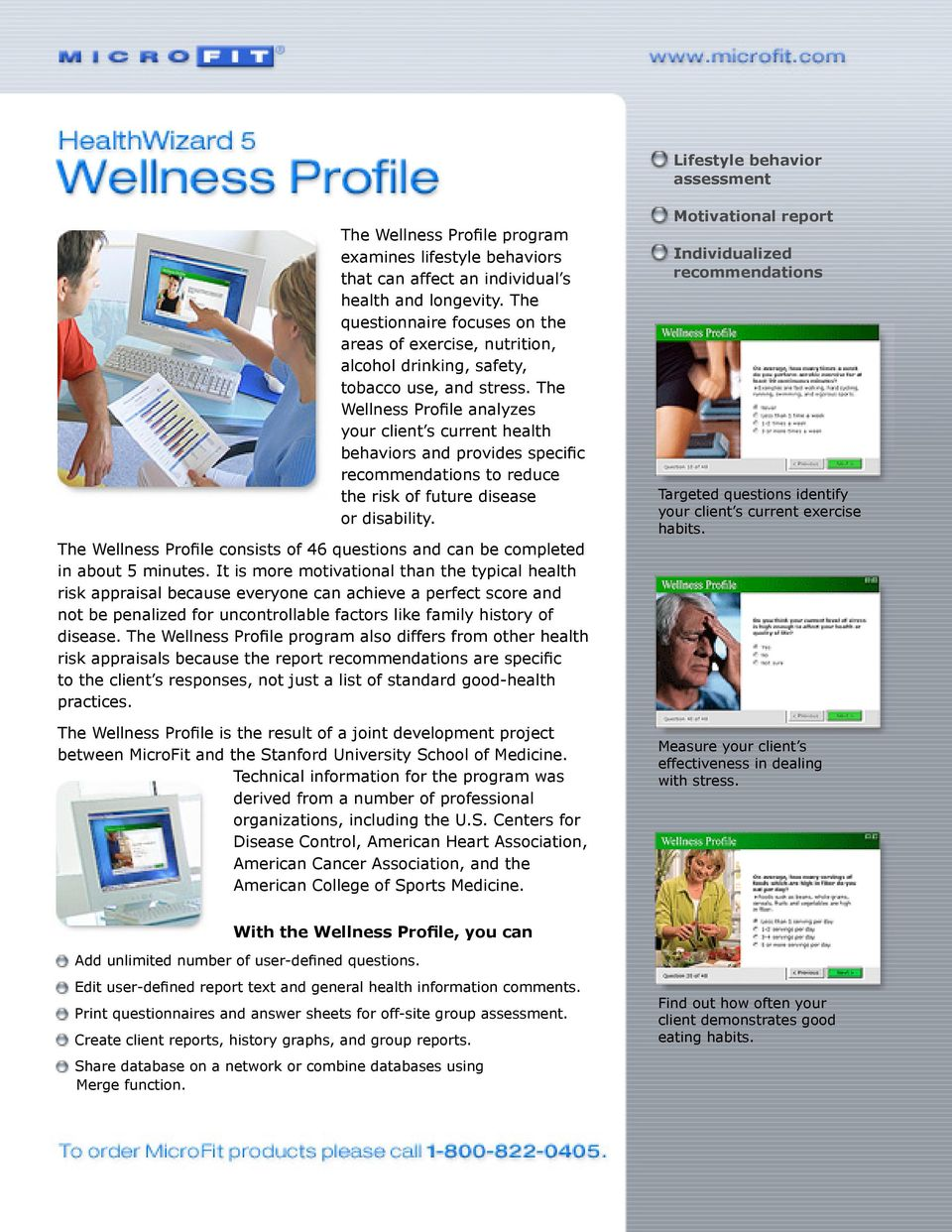 The Wellness Profile analyzes your client s current health behaviors and provides specific recommendations to reduce the risk of future disease or disability.